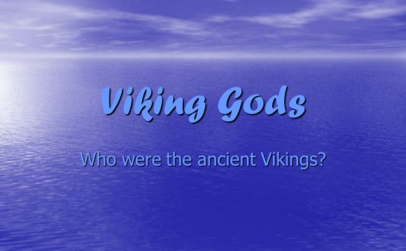 Viking Gods Who were the ancient Vikings?. The Vikings believed